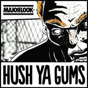 Hush Ya Gums