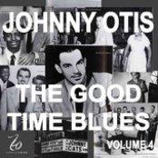 Johnny Otis and the Good Time Blues Volume 4