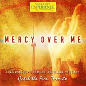 Mercy Over Me - 10th Anniversary Catch the Fire, Toronto