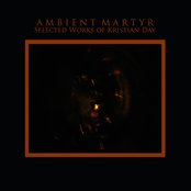 Ambient Martyr: Selected Works