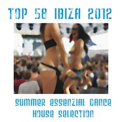 Top 58 Ibiza 2012 (Summer Essential Dance - House Selection)