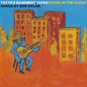 Totta's Basement Tapes: Down In The Flood - 11 Songs By Bob Dylan
