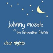 Johnny Mosaic and the Fairweather Friends: Clear Nights