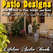 Patio Designs - Ideas on How to Plan, Design, and Build A Great Looking Patio the Quick and Easy Way