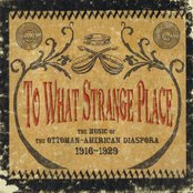 To What Strange Place : The Music of the Ottoman-American Diaspora, 1916-1929