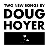 Two New Songs by Doug Hoyer