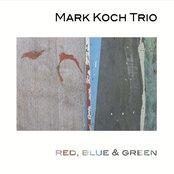 Mark Koch Trio Red, Blue & Green
