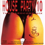 House Party 10: The Hardcore Mix (Mixed by Charly Lownoise, Mental Theo & The Dark Raver)