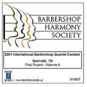 2001 International Barbershop Quartet Contest - First Round - Volume 6