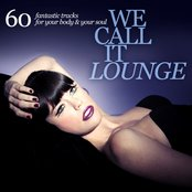 We Call It Lounge (60 Fantastic Tracks For Your Body and Your Soul)