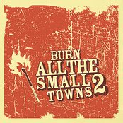 Burn All The Small Towns 2