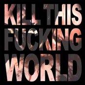Kill this fucking world