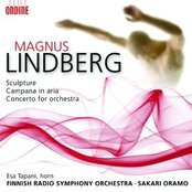 Magnus Lindberg: Sculpture, Campana In Aria, Concerto For Orchestra