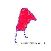 Geysertronica Vol. 1