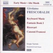 FRESCOBALDI: Fantasie, Book 1 / Ricercari / Canzoni Francesi