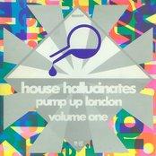 House Hallucinates Pump Up London Volume One