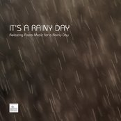 It's a Rainy Day - Relaxing Piano Music for a Rainy Day with Nature Sounds, Rain Sounds and Water Sounds for Relaxation, Meditation, reiki, Spa, Yoga, Massage and Tai Chi