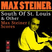 South Of St. Louis & Other Max Steiner Scores