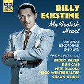 ECKSTINE, Billy: My Foolish Heart (1945-1951)