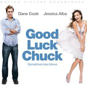 Good Luck Chuck - Music From The Motion Picture