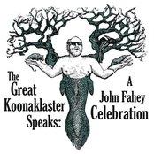 The Great Koonaklaster Speaks: A John Fahey Celebration