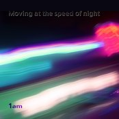 Moving at the Speed of Night