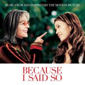 Because I Said So (Music From And Inspired By The Motion Picture)