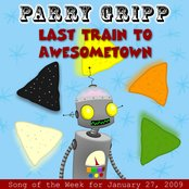 Last Train To Awesometown: Parry Gripp Song of the Week for January 27, 2009 - Single