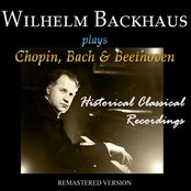 Wilhelm Backhaus Plays Chopin, Bach & Beethoven (Historical Classical Recordings)