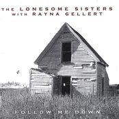 The Lonesome Sisters with Rayna Gellert: Follow Me Down