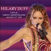 Hilary Duff Live at Gibson Amphitheatre August 15th, 2007