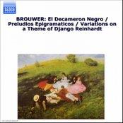 BROUWER: El Decameron Negro / Preludios Epigramaticos / Variations on a Theme of Django Reinhardt