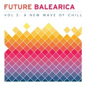 Future Balearica Vol 2 - A New Wave Of Chill