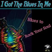 I Got The Blues In Me - Blues to Rock Your Soul