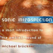 SONIC INTROSPECTION - A short introduction to the ambient sound of Michael Brückner