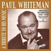 Paul Whiteman: A Tribute To His Music (Original Recordings 1927-1930)