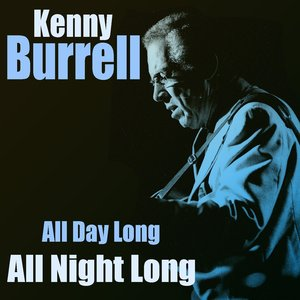 Image for 'Kenny Burrell: All Day Long/all Night Long'