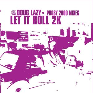 Image for 'Let It Roll 2k PUSSY 2000  mixes'