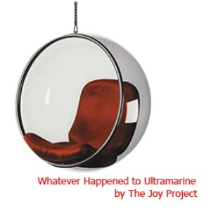 Image for 'Whatever Happened to Ultramarine by The Joy Project'