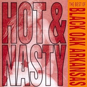 Image for 'Hot And Nasty: The Best Of Black Oak Arkansas'