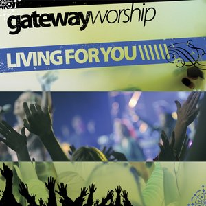 Image for 'Gateway Worship Living for You'