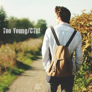 Zdjęcia dla 'Too Young/CTRL'