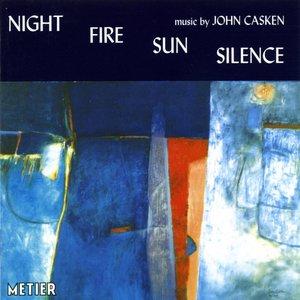 Image for 'Casken, J.: Night Fire Sun Silence'