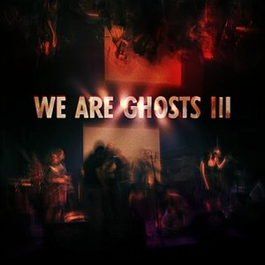 Image for 'We Are Ghosts III'