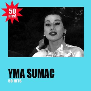 Image for 'Yma Sumac: 50 Hits'