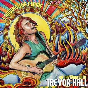 Image for 'Chasing The Flame: On The Road With Trevor Hall'