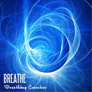 Image for 'Breathe - Breathing Exercises, Healing Music for Relaxation, Meditation, Massage Therapy and Yoga'