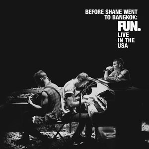 Image for 'Before Shane Went To Bangkok: FUN. Live In The USA'
