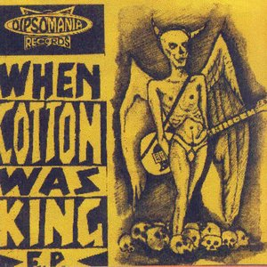 Image for 'When Cotton Was King'
