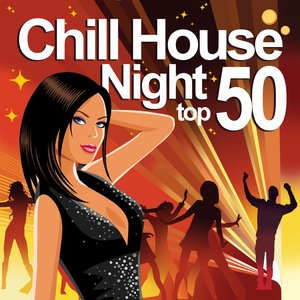 Image for 'Chill House Night Top 50 (The Best Chilled Grooves from Paris to New York Hippest Bars and Clubs)'